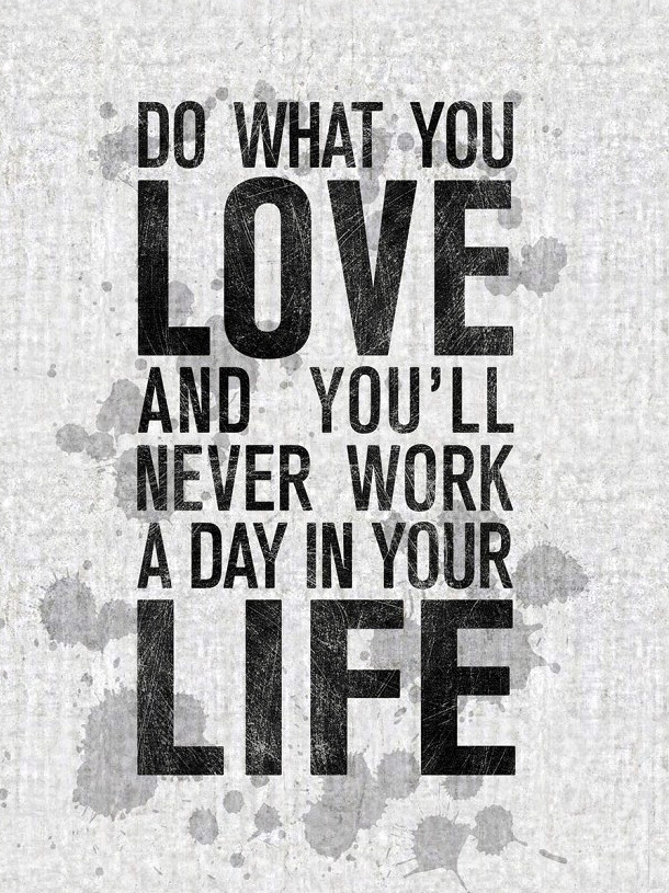 ציטוט הום סטיילינג  do what you love and you'll never have to work a day in your life